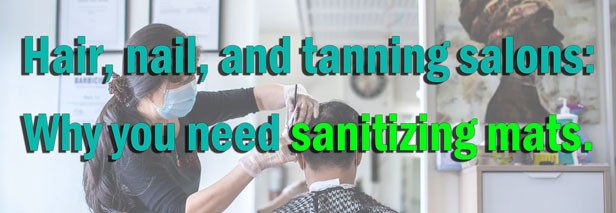 Hair, nails, and tanning – why personal service businesses need sanitizing mats.