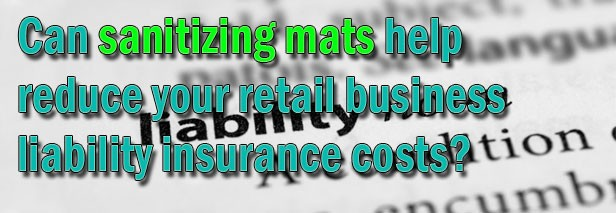 Can sanitizing mats help reduce your retail business liability insurance costs?