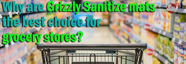 Why are Grizzly Sanitize mats the best choice for grocery stores?