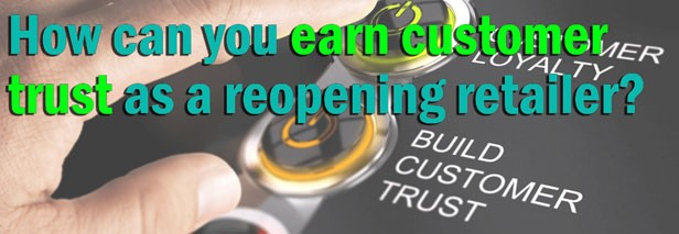 How can you earn customer trust as a reopening retailer?