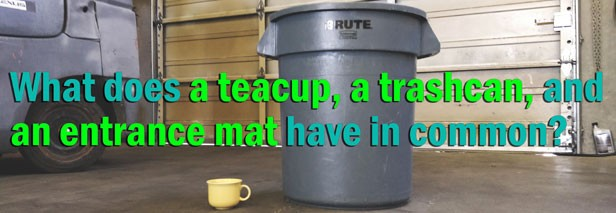 What does a teacup, a trashcan, and an entrance mat have in common?