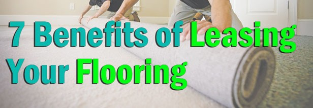 7 Benefits of Leasing Your Flooring