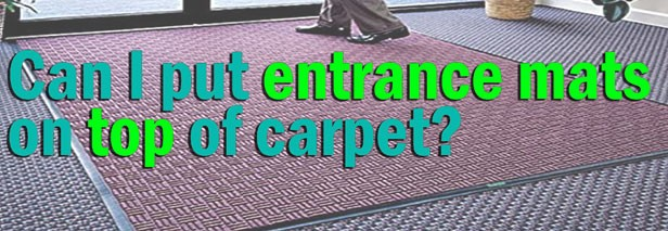 Can I put entrance mats on top of carpet?